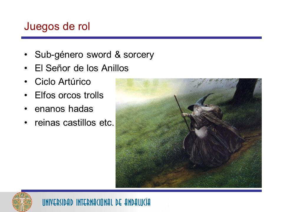 Juegos de rol Sub-género sword & sorcery El Señor de los Anillos Ciclo Artúrico Elfos orcos trolls enanos hadas reinas castillos etc.