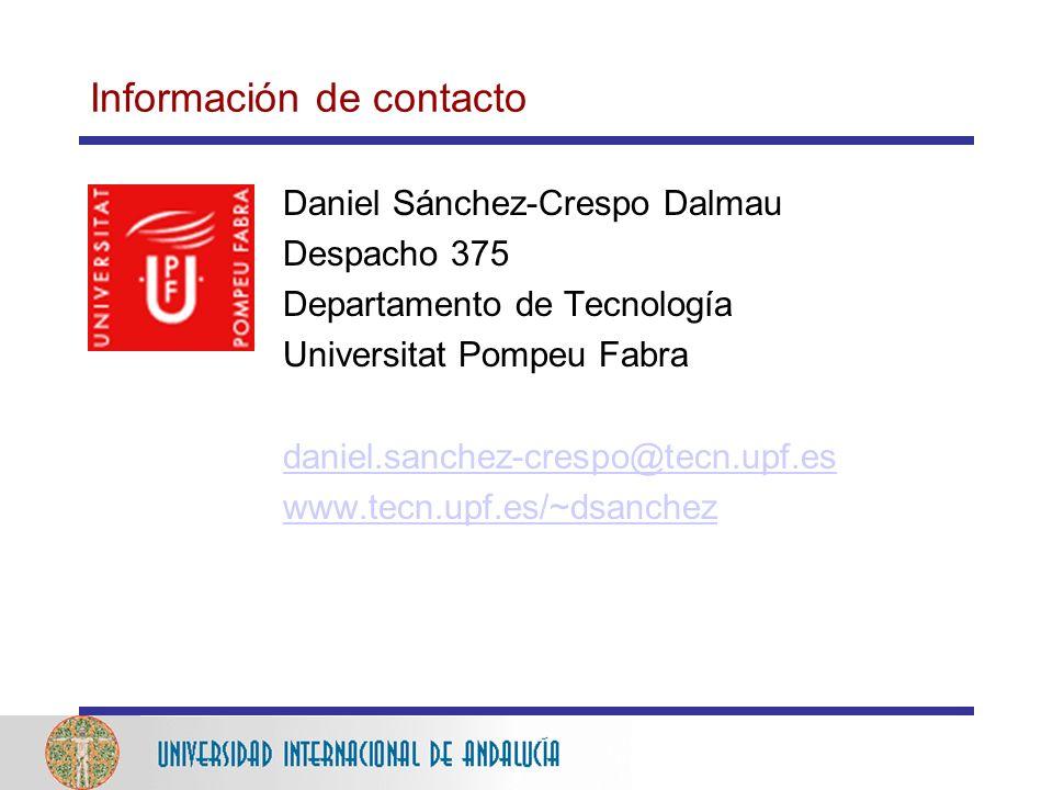 Información de contacto Daniel Sánchez-Crespo Dalmau Despacho 375 Departamento de Tecnología Universitat Pompeu Fabra daniel.sanchez-crespo@tecn.upf.es www.tecn.upf.es/~dsanchez