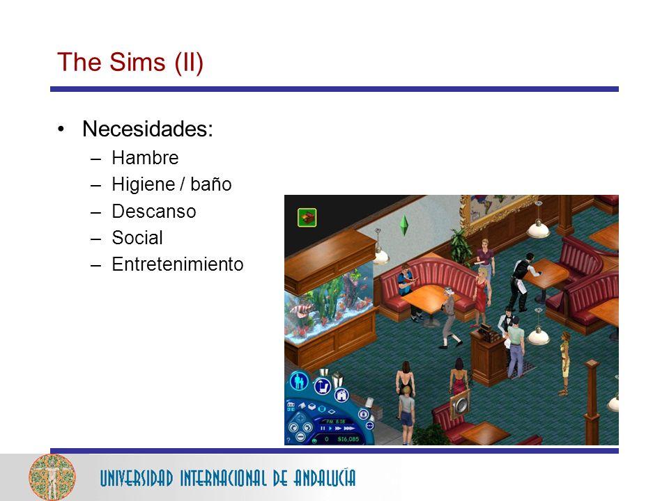 The Sims (II) Necesidades: –Hambre –Higiene / baño –Descanso –Social –Entretenimiento