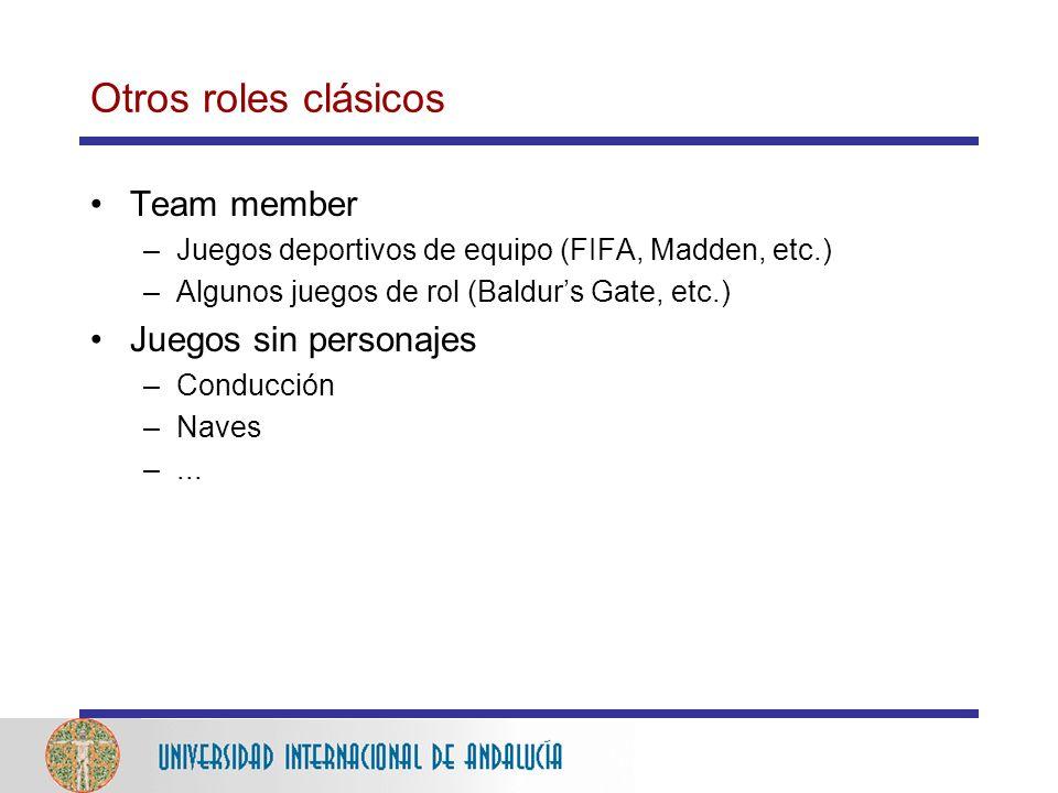 Otros roles clásicos Team member –Juegos deportivos de equipo (FIFA, Madden, etc.) –Algunos juegos de rol (Baldurs Gate, etc.) Juegos sin personajes –Conducción –Naves –...
