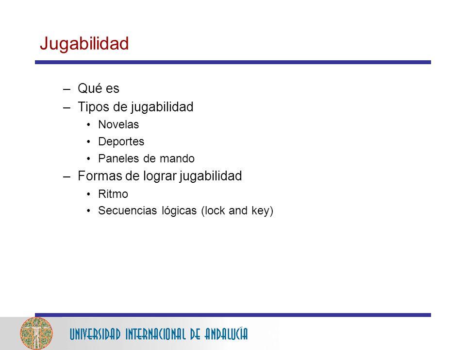 Jugabilidad –Qué es –Tipos de jugabilidad Novelas Deportes Paneles de mando –Formas de lograr jugabilidad Ritmo Secuencias lógicas (lock and key)