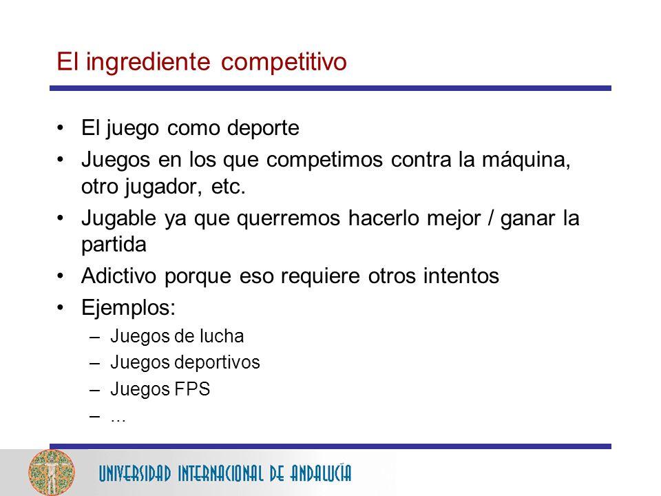 El ingrediente competitivo El juego como deporte Juegos en los que competimos contra la máquina, otro jugador, etc.