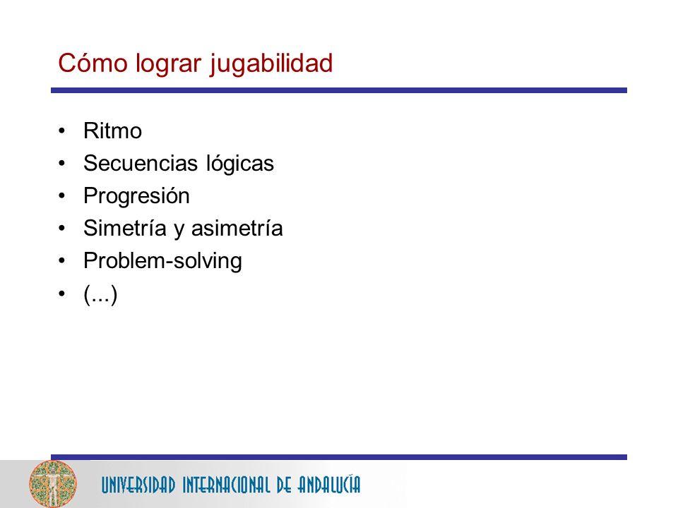 Cómo lograr jugabilidad Ritmo Secuencias lógicas Progresión Simetría y asimetría Problem-solving (...)