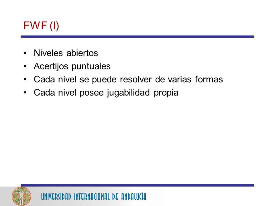 FWF (I) Niveles abiertos Acertijos puntuales Cada nivel se puede resolver de varias formas Cada nivel posee jugabilidad propia