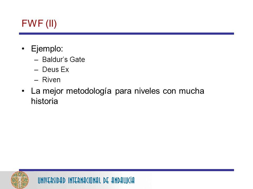 FWF (II) Ejemplo: –Baldurs Gate –Deus Ex –Riven La mejor metodología para niveles con mucha historia