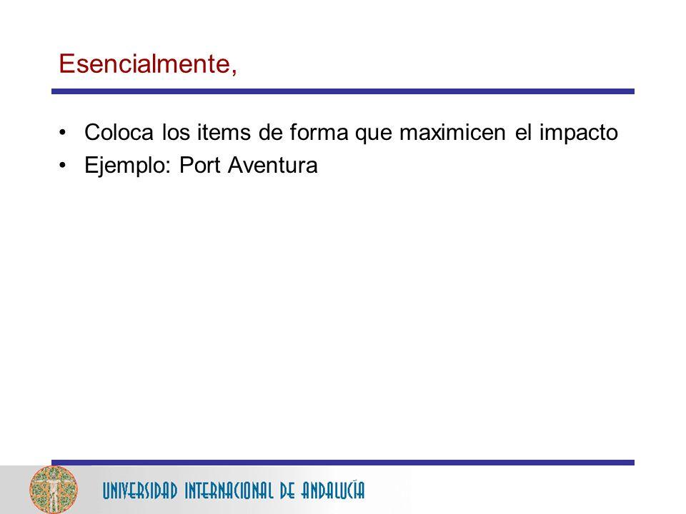 Esencialmente, Coloca los items de forma que maximicen el impacto Ejemplo: Port Aventura