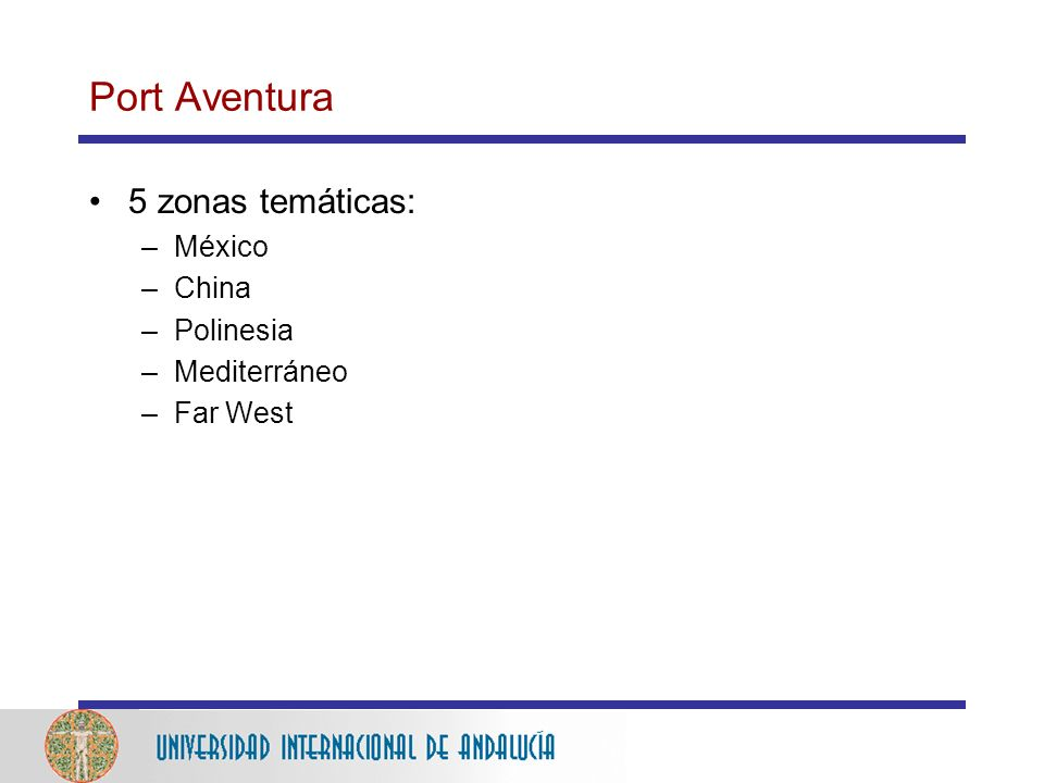 Port Aventura 5 zonas temáticas: –México –China –Polinesia –Mediterráneo –Far West
