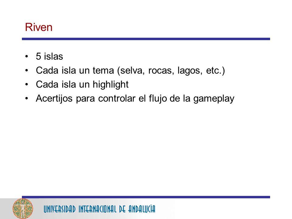 Riven 5 islas Cada isla un tema (selva, rocas, lagos, etc.) Cada isla un highlight Acertijos para controlar el flujo de la gameplay