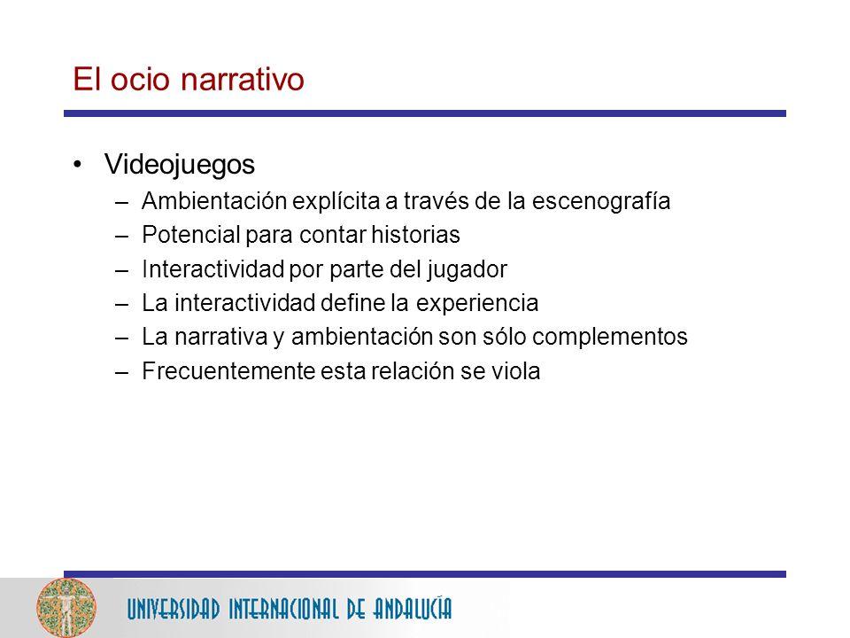 El ocio narrativo Videojuegos –Ambientación explícita a través de la escenografía –Potencial para contar historias –Interactividad por parte del jugador –La interactividad define la experiencia –La narrativa y ambientación son sólo complementos –Frecuentemente esta relación se viola