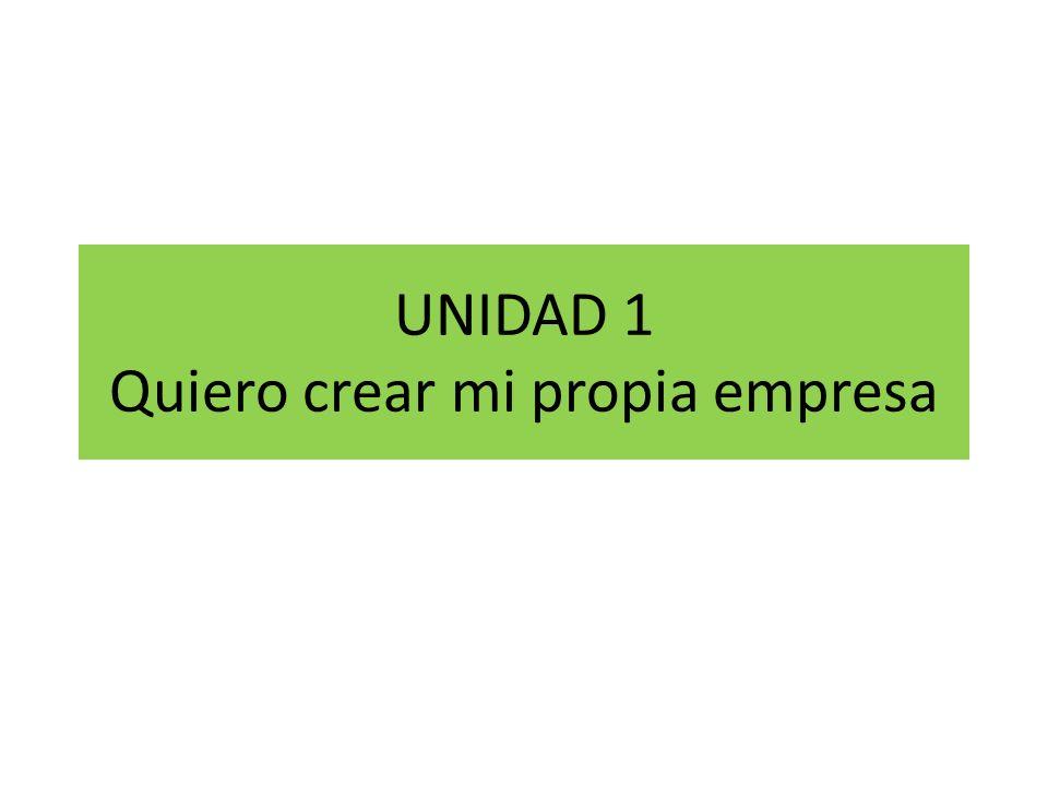 UNIDAD 1 Quiero crear mi propia empresa