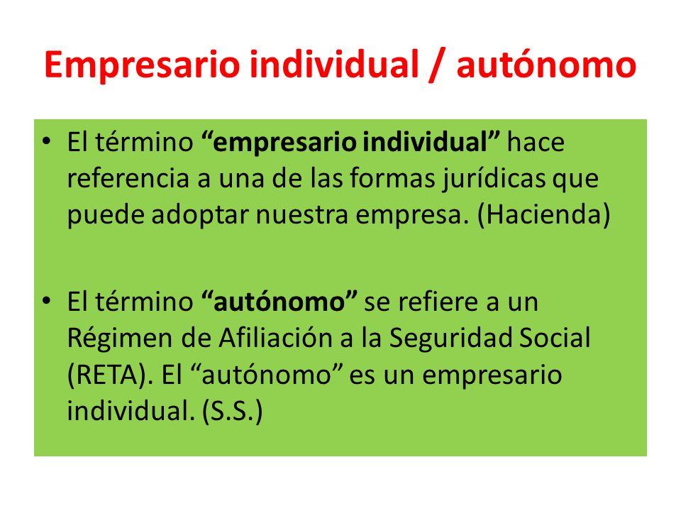 Empresario individual / autónomo El término empresario individual hace referencia a una de las formas jurídicas que puede adoptar nuestra empresa. (Ha