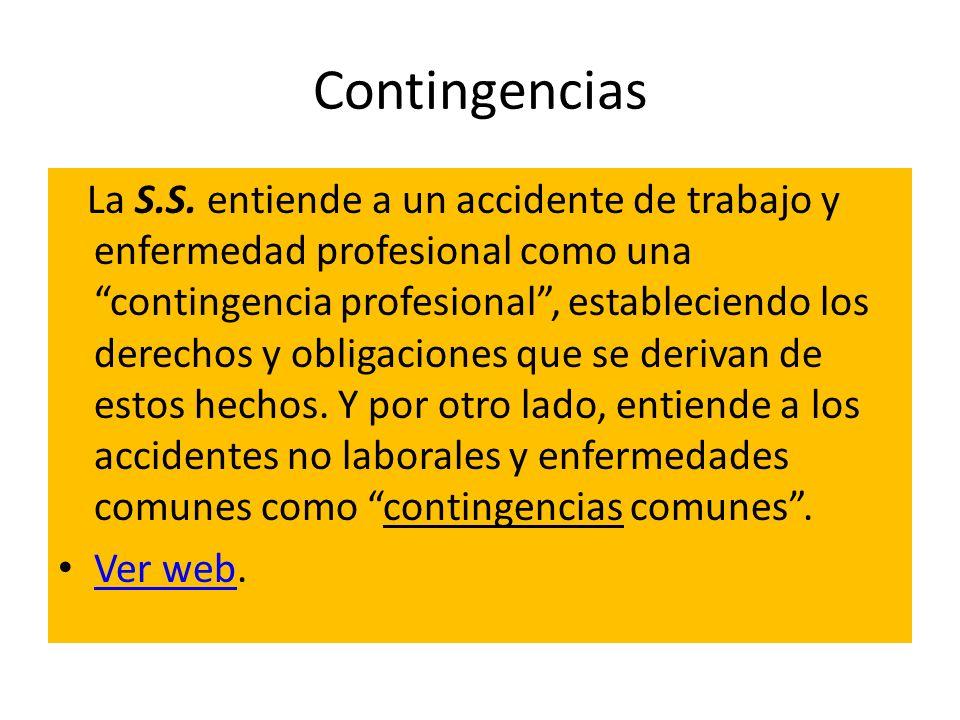 Contingencias La S.S. entiende a un accidente de trabajo y enfermedad profesional como una contingencia profesional, estableciendo los derechos y obli