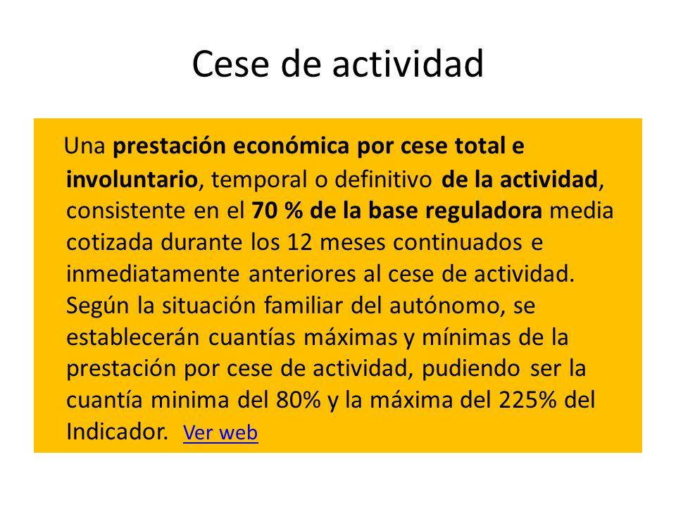 Cese de actividad Una prestación económica por cese total e involuntario, temporal o definitivo de la actividad, consistente en el 70 % de la base reg