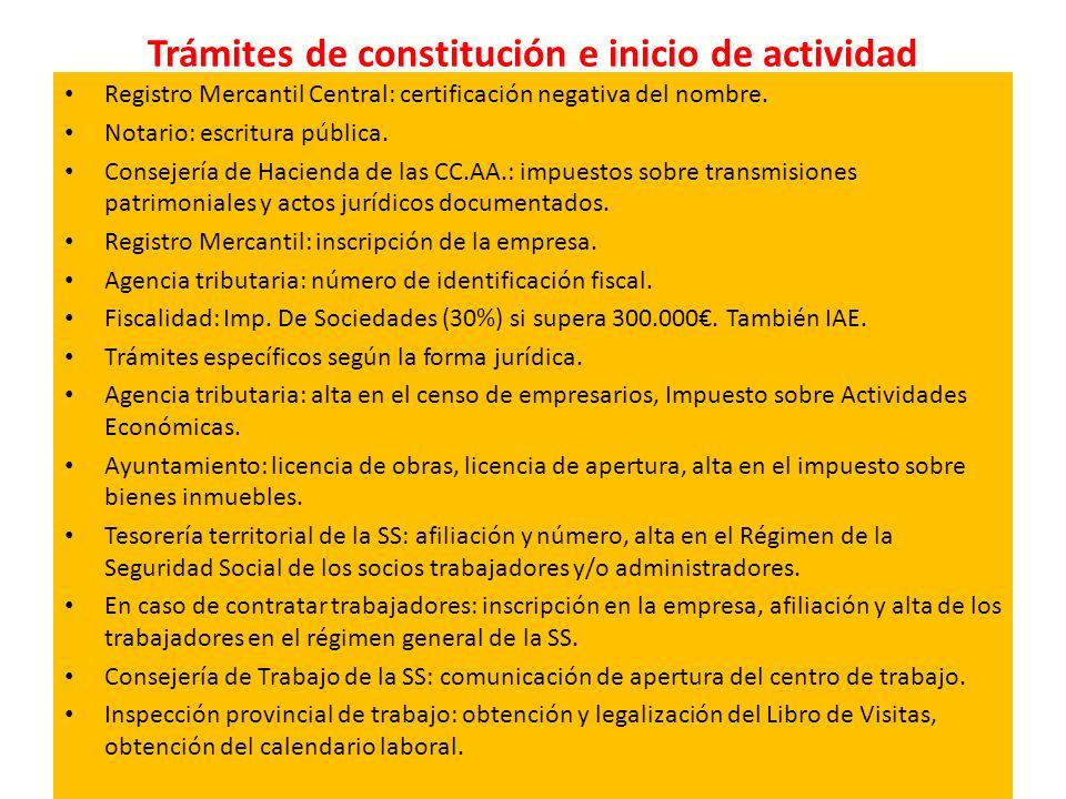Trámites de constitución e inicio de actividad Registro Mercantil Central: certificación negativa del nombre. Notario: escritura pública. Consejería d