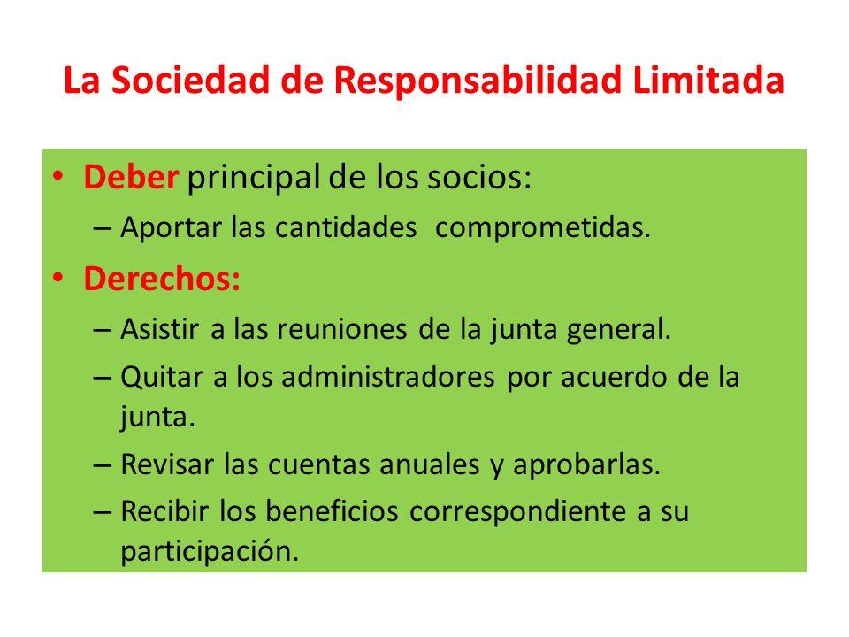 La Sociedad de Responsabilidad Limitada Deber principal de los socios: – Aportar las cantidades comprometidas. Derechos: – Asistir a las reuniones de