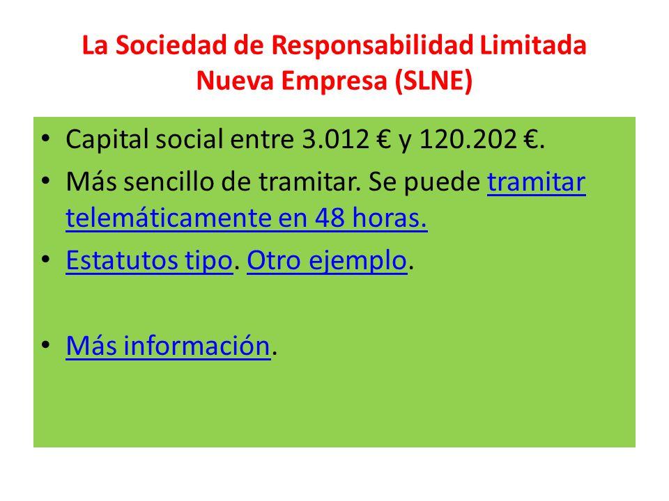 La Sociedad de Responsabilidad Limitada Nueva Empresa (SLNE) Capital social entre 3.012 y 120.202. Más sencillo de tramitar. Se puede tramitar telemát