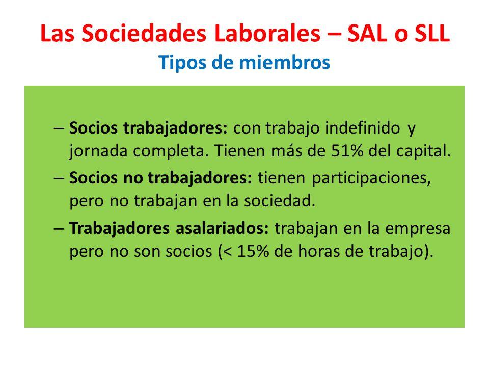 Las Sociedades Laborales – SAL o SLL Tipos de miembros – Socios trabajadores: con trabajo indefinido y jornada completa. Tienen más de 51% del capital