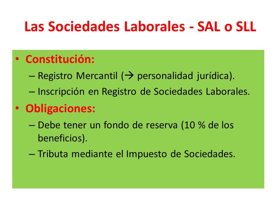 Las Sociedades Laborales - SAL o SLL Constitución: – Registro Mercantil ( personalidad jurídica). – Inscripción en Registro de Sociedades Laborales. O