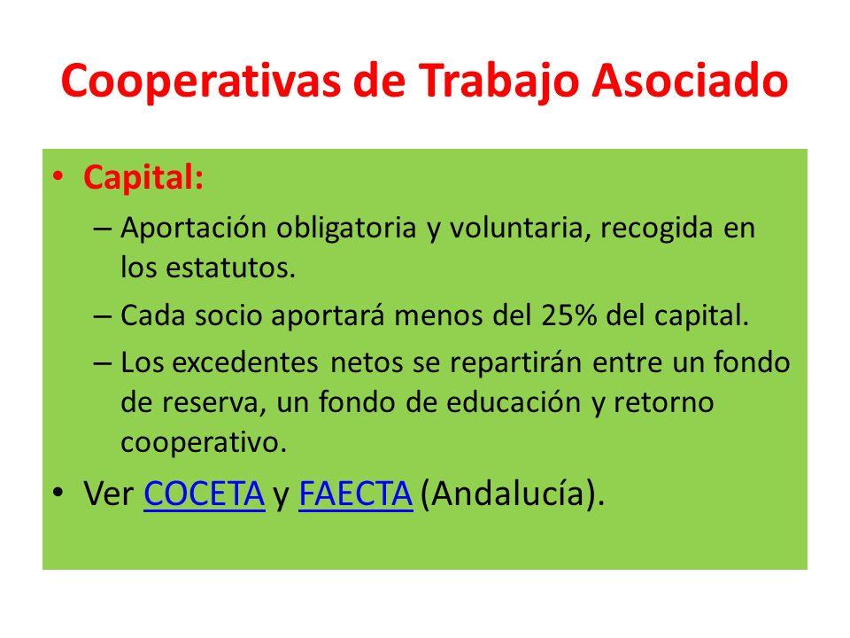 Cooperativas de Trabajo Asociado Capital: – Aportación obligatoria y voluntaria, recogida en los estatutos. – Cada socio aportará menos del 25% del ca