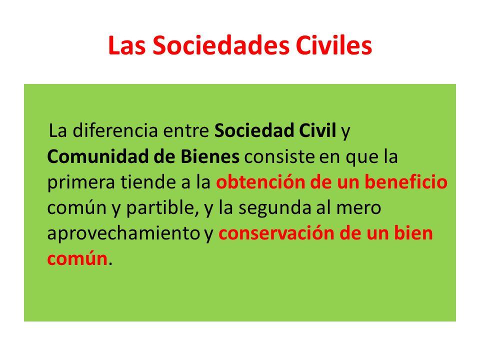 Las Sociedades Civiles La diferencia entre Sociedad Civil y Comunidad de Bienes consiste en que la primera tiende a la obtención de un beneficio común