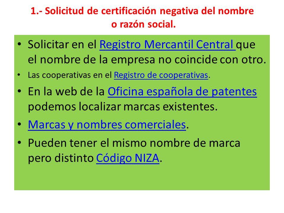 1.- Solicitud de certificación negativa del nombre o razón social. Solicitar en el Registro Mercantil Central que el nombre de la empresa no coincide