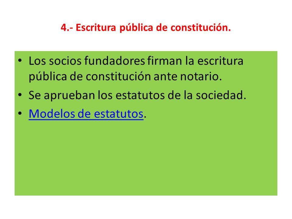 4.- Escritura pública de constitución. Los socios fundadores firman la escritura pública de constitución ante notario. Se aprueban los estatutos de la
