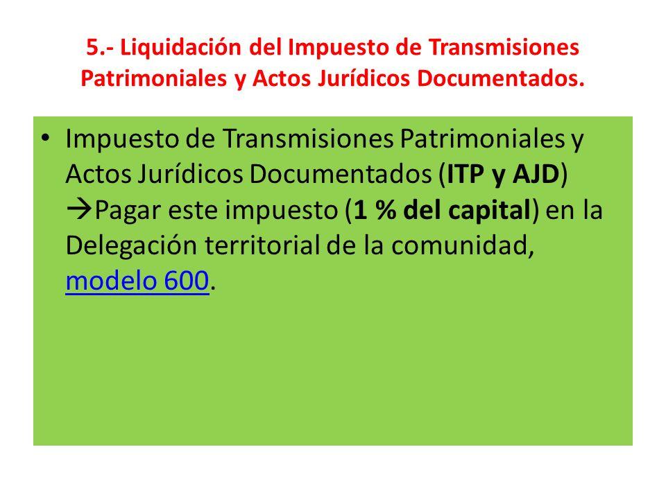 5.- Liquidación del Impuesto de Transmisiones Patrimoniales y Actos Jurídicos Documentados. Impuesto de Transmisiones Patrimoniales y Actos Jurídicos