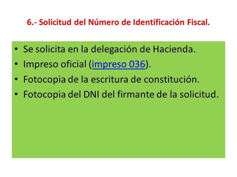 6.- Solicitud del Número de Identificación Fiscal. Se solicita en la delegación de Hacienda. Impreso oficial (impreso 036).impreso 036 Fotocopia de la
