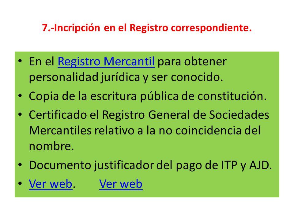 7.-Incripción en el Registro correspondiente. En el Registro Mercantil para obtener personalidad jurídica y ser conocido.Registro Mercantil Copia de l