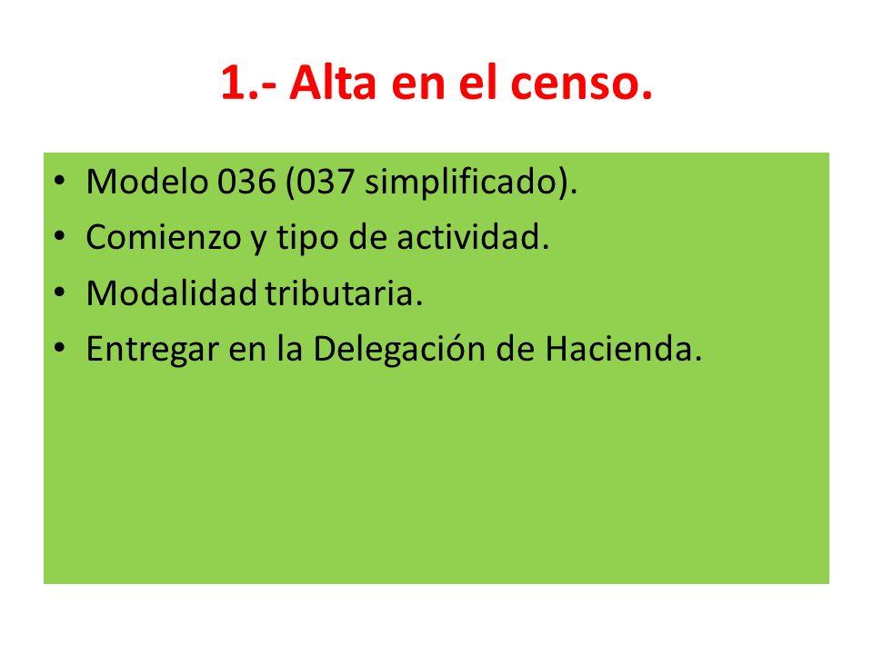 1.- Alta en el censo. Modelo 036 (037 simplificado). Comienzo y tipo de actividad. Modalidad tributaria. Entregar en la Delegación de Hacienda.