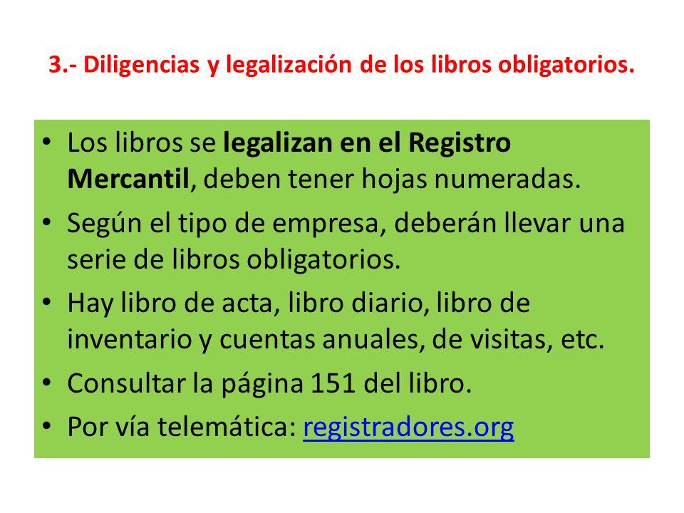 3.- Diligencias y legalización de los libros obligatorios. Los libros se legalizan en el Registro Mercantil, deben tener hojas numeradas. Según el tip