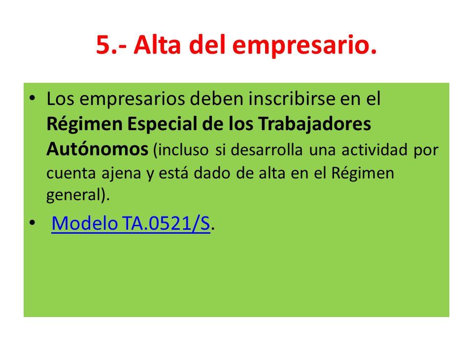 5.- Alta del empresario. Los empresarios deben inscribirse en el Régimen Especial de los Trabajadores Autónomos (incluso si desarrolla una actividad p