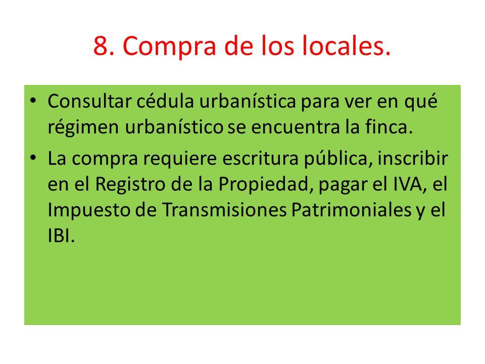 8. Compra de los locales. Consultar cédula urbanística para ver en qué régimen urbanístico se encuentra la finca. La compra requiere escritura pública
