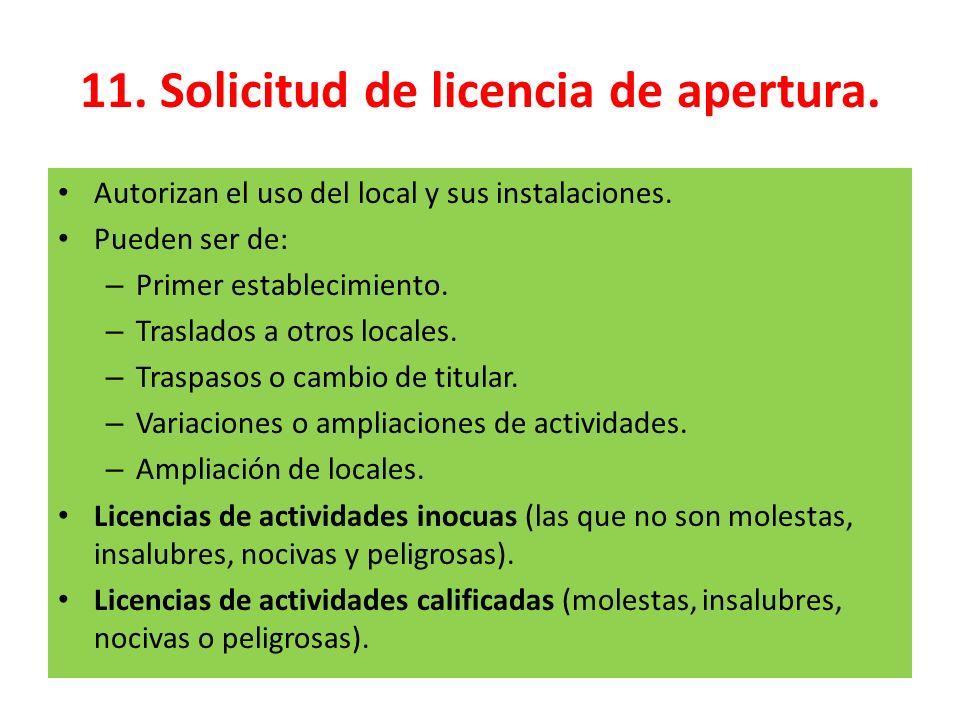 11. Solicitud de licencia de apertura. Autorizan el uso del local y sus instalaciones. Pueden ser de: – Primer establecimiento. – Traslados a otros lo
