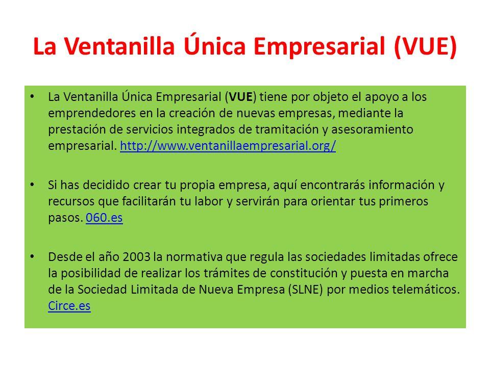 La Ventanilla Única Empresarial (VUE) La Ventanilla Única Empresarial (VUE) tiene por objeto el apoyo a los emprendedores en la creación de nuevas emp