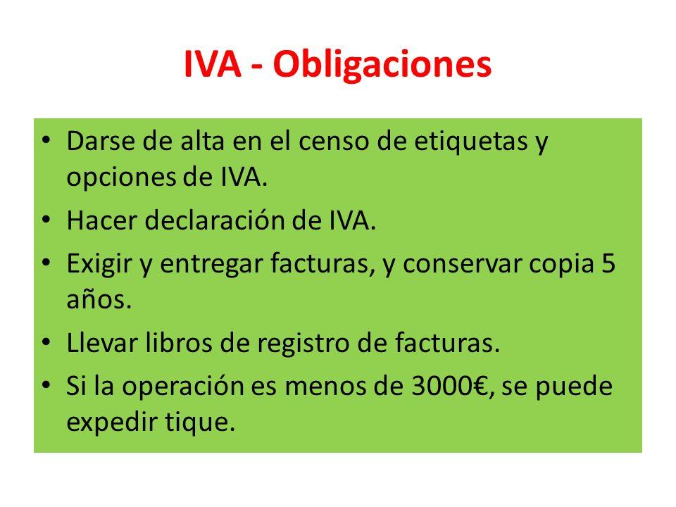 IVA - Obligaciones Darse de alta en el censo de etiquetas y opciones de IVA. Hacer declaración de IVA. Exigir y entregar facturas, y conservar copia 5