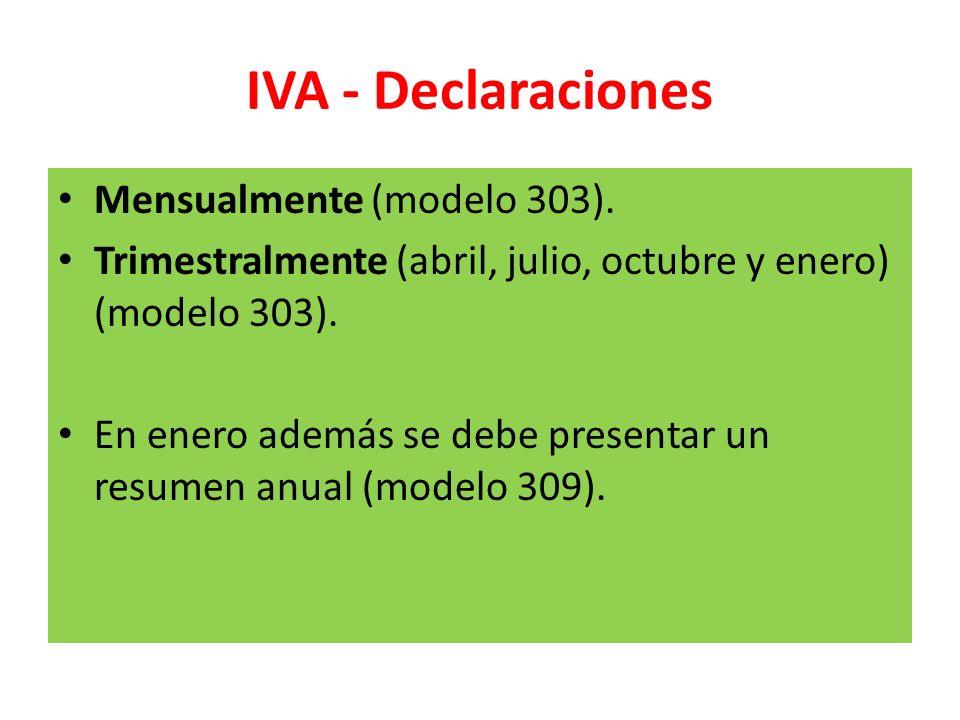 IVA - Declaraciones Mensualmente (modelo 303). Trimestralmente (abril, julio, octubre y enero) (modelo 303). En enero además se debe presentar un resu