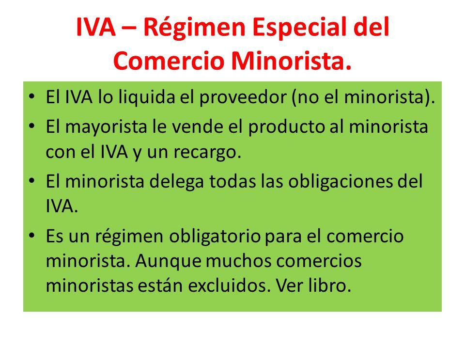 IVA – Régimen Especial del Comercio Minorista. El IVA lo liquida el proveedor (no el minorista). El mayorista le vende el producto al minorista con el