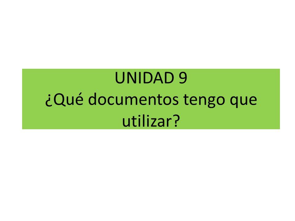 UNIDAD 9 ¿Qué documentos tengo que utilizar?