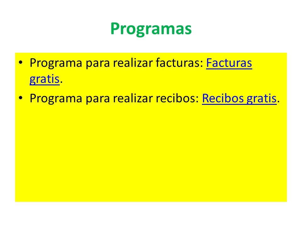 Programas Programa para realizar facturas: Facturas gratis.Facturas gratis Programa para realizar recibos: Recibos gratis.Recibos gratis