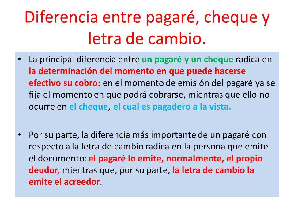 Diferencia entre pagaré, cheque y letra de cambio. La principal diferencia entre un pagaré y un cheque radica en la determinación del momento en que p