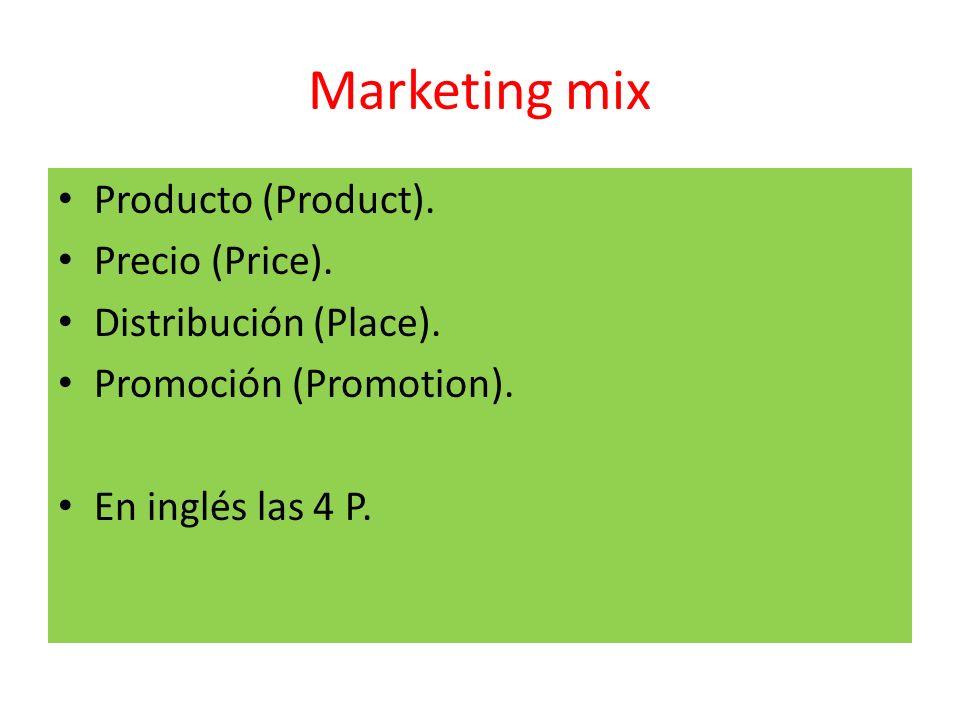 Marketing mix Producto (Product). Precio (Price). Distribución (Place). Promoción (Promotion). En inglés las 4 P.
