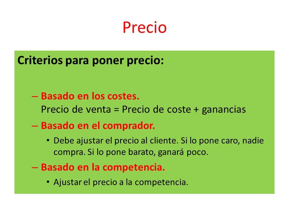 Precio Criterios para poner precio: – Basado en los costes. Precio de venta = Precio de coste + ganancias – Basado en el comprador. Debe ajustar el pr