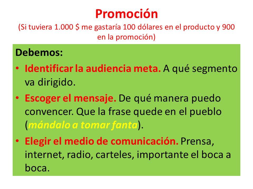 Promoción (Si tuviera 1.000 $ me gastaría 100 dólares en el producto y 900 en la promoción) Debemos: Identificar la audiencia meta. A qué segmento va