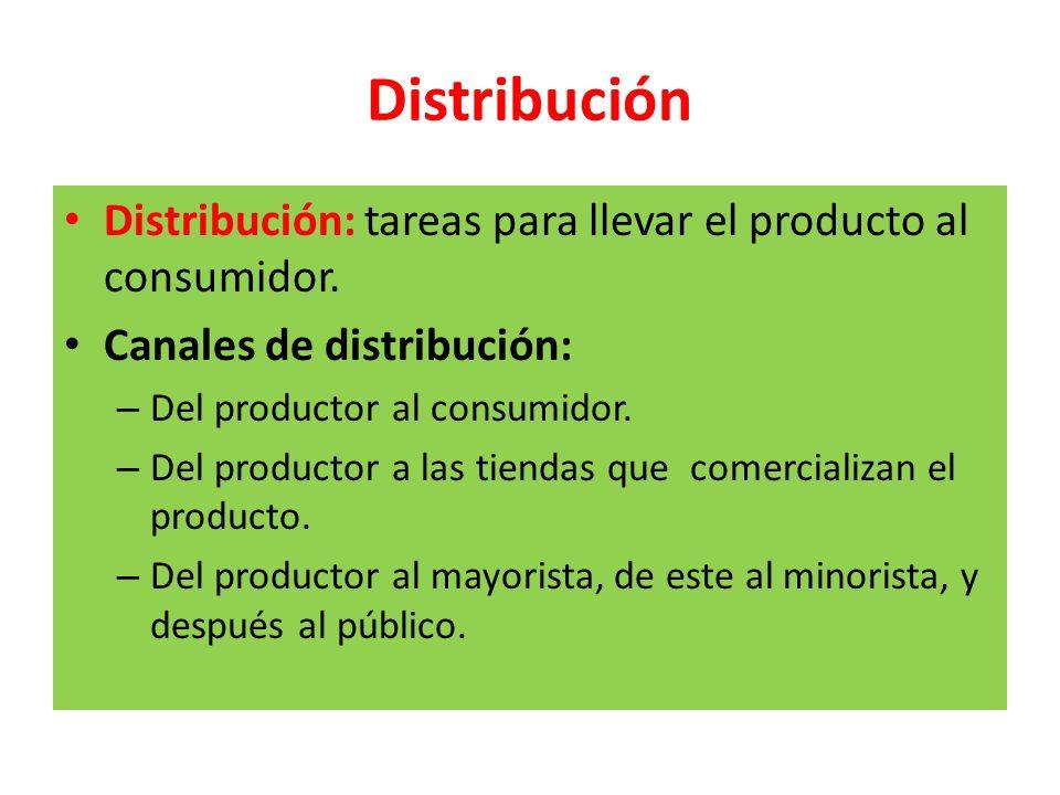 Distribución Distribución: tareas para llevar el producto al consumidor. Canales de distribución: – Del productor al consumidor. – Del productor a las