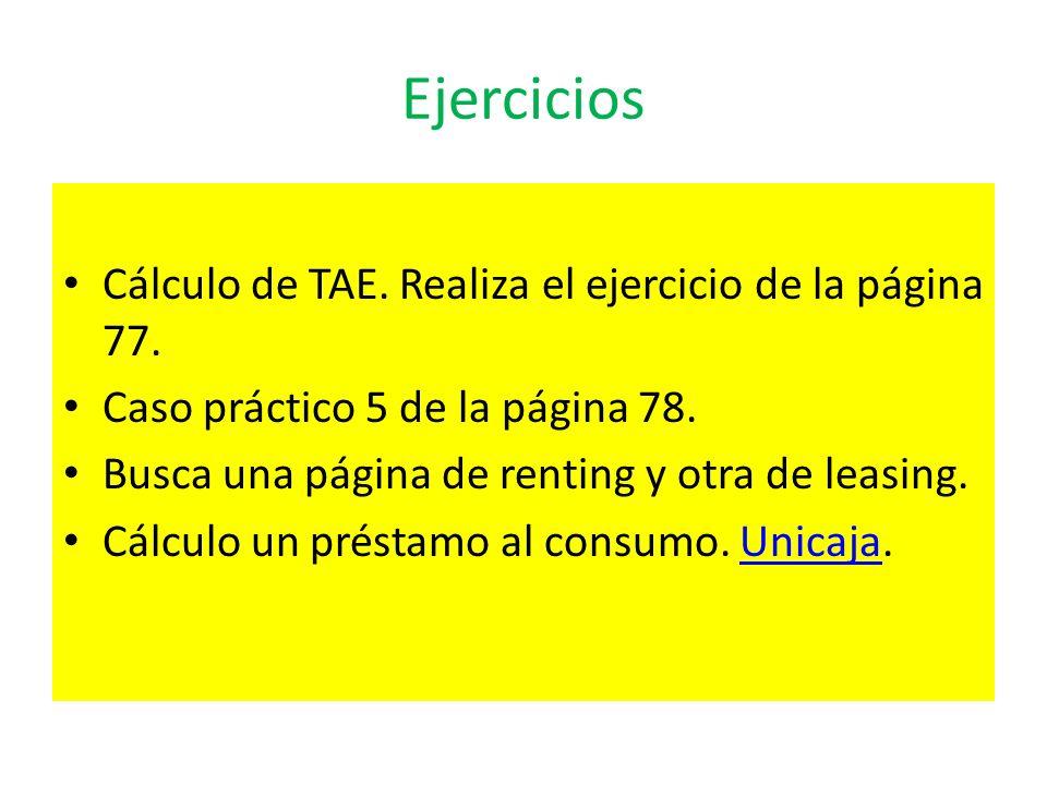 Ejercicios Cálculo de TAE. Realiza el ejercicio de la página 77. Caso práctico 5 de la página 78. Busca una página de renting y otra de leasing. Cálcu