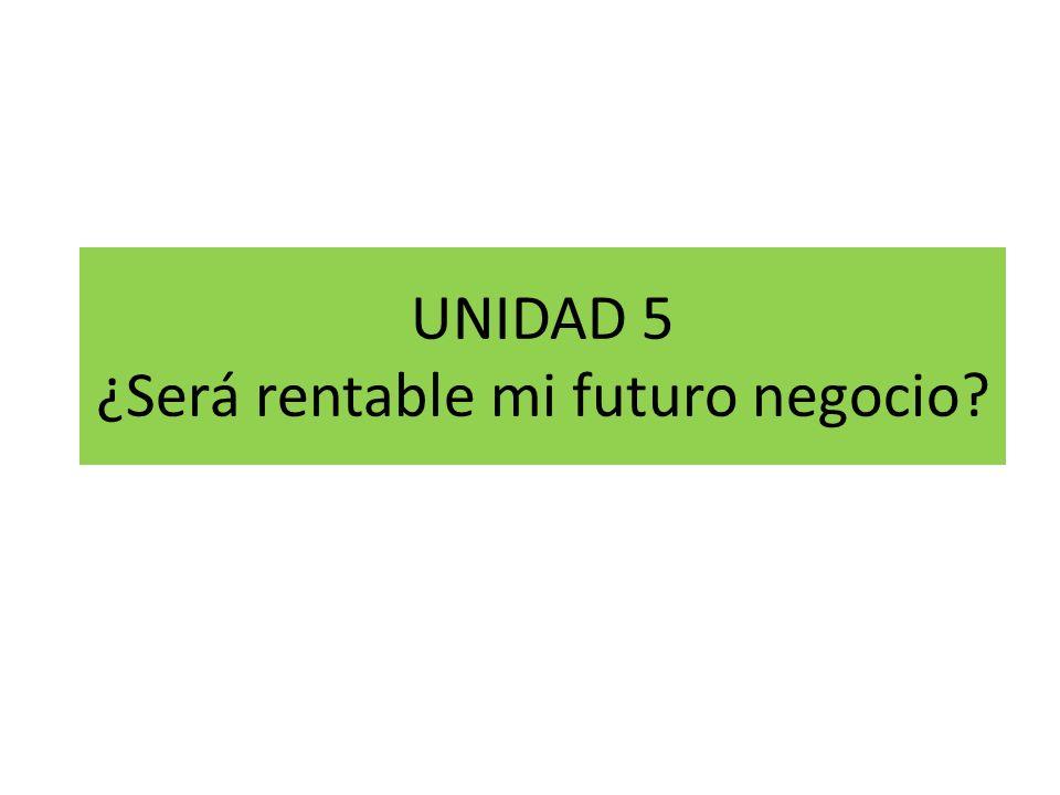 UNIDAD 5 ¿Será rentable mi futuro negocio?