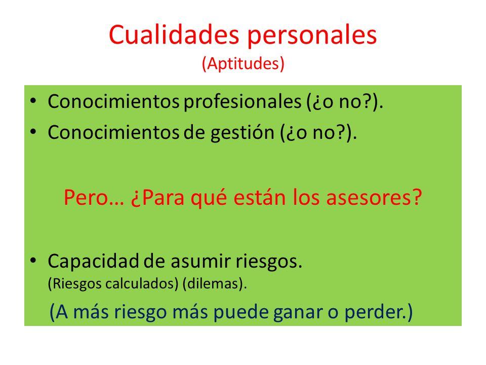 Cualidades personales (Aptitudes) Conocimientos profesionales (¿o no?). Conocimientos de gestión (¿o no?). Pero… ¿Para qué están los asesores? Capacid