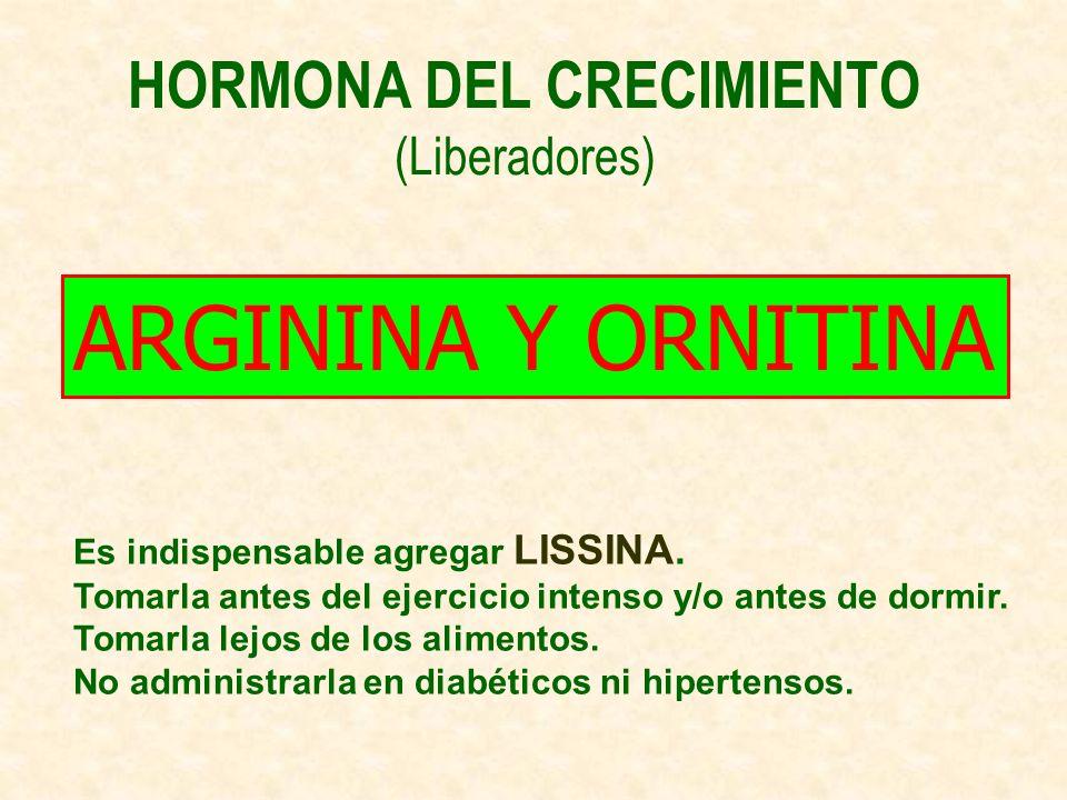 HORMONA DEL CRECIMIENTO (Liberadores) Es indispensable agregar LISSINA.