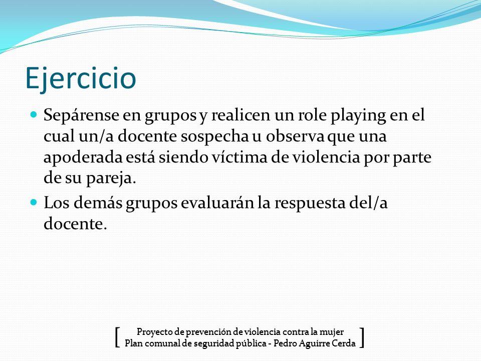 Proyecto de prevención de violencia contra la mujer Plan comunal de seguridad pública - Pedro Aguirre Cerda ] [ Ejercicio Sepárense en grupos y realic